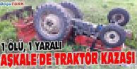 TRAKTÖR KAZASI CAN ALDI