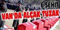 VANDA ALÇAK TUZAK! 6 ŞEHİT