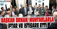 BAŞKAN ORHAN, MUHTARLARLA İFTAR VE İSTİŞARE ETTİ