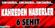 HAKKARİ VE MARDİN#039;DEN KARA HABER: 6 ŞEHİT
