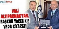 VALİ ALTIPARMAK'TAN, BAŞKAN YÜCELİK'E VEDA ZİYARETİ