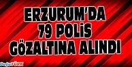ERZURUM#039;DA 79 POLİS GÖZALTINA ALINDI