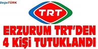 ERZURUM#039;DA TRT ÇALIŞANI 4 KİŞİ TUTUKLANDI