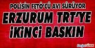 ERZURUM TRT#039;YE İKİNCİ BASKIN