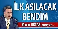İLK ASILACAK BENDİM