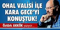 OHAL VALİSİ İLE KARA GECEYİ KONUŞTUK!