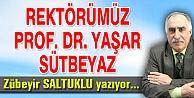 REKTÖRÜMÜZ PROF. DR. YAŞAR SÜTBEYAZ
