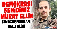 ŞEHİT POLİS MEMURU MURAT ELLİK#039;İN CENAZE PROGRAMI BELLİ OLDU
