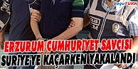 ERZURUM CUMHURİYET SAVCISI SURİYE#039;YE KAÇARKEN YAKALANDI