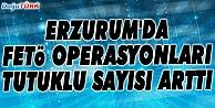 ERZURUMDA FETÖ SORUŞTURMASINDA 164 KİŞİ TUTUKLANDI