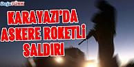 KARAYAZIDA ASKERE ROKETATARLI SALDIRI