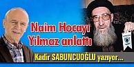 Naim Hocayı Yılmaz anlattı