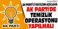 AK PARTİ#039;DE TEMİZLİK OPERASYONU YAPILMALI