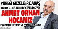 BİR ERZURUM BEYEFENDİSİ; AHMET ORHAN