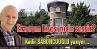 Erzurum Lisesi niçin sessiz?