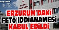 ERZURUMDAKİ FETÖ İDDİANAMESİ KABUL EDİLDİ