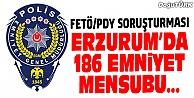FETÖ/PDY SORUŞTURMASI KAPSAMINDA 186 POLİS…