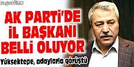 AK PARTİDE İL BAŞKANI BELLİ OLUYOR