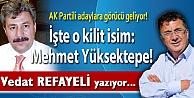 AK Partili adaylar görücü geliyor! İşte o kilit isim: Mehmet Yüksektepe!