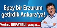 Epey bir Erzurum getirdik Ankaraya!