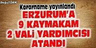 ERZURUMDA 9 KAYMAKAM DEĞİŞTİ, 2 VALİ YARDIMCISI GELDİ