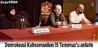 DEMOKRASİ KAHRAMANLARI 15 TEMMUZU ANLATTI