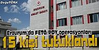 ERZURUM#039;DA FETÖ/PDY SORUŞTURMASI KAPSAMINDA 15 KİŞİ TUTUKLANDI