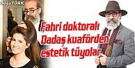 FAHRİ DOKTORALI DADAŞ KUAFÖRDEN ESTETİK TÜYOLAR