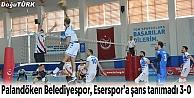 PALANDÖKEN BELEDİYESPOR, ESERSPORA ŞANS TANIMADI 3-0