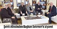 ŞEHİT AİLESİNDEN BAŞKAN SEKMEN'E ZİYARET
