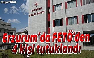 ERZURUM'DA FETÖ/PDY'DEN 4 KİŞİ TUTUKLANDI