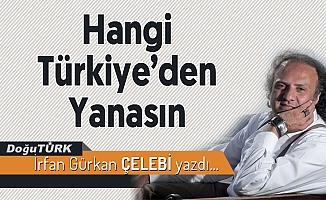 Hangi Türkiye'den Yanasın