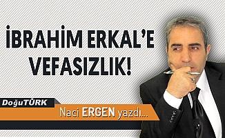 İBRAHİM ERKAL'E VEFASIZLIK!