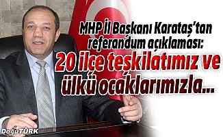 MHP İL BAŞKANI KARATAŞ, REFERANDUM KARARINI AÇIKLADI