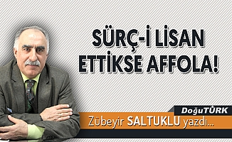 SÜRÇ-İ LİSAN ETTİKSE AFFOLA!