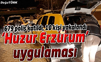 "679 POLİSLE ""HUZUR ERZURUM"" UYGULAMASI"