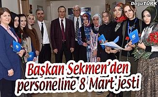 BAŞKAN SEKMEN'DEN PERSONELİNE 8 MART JESTİ