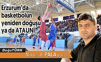 Erzurum'da basketbolun yeniden doğuşu ya da ATAUNİ