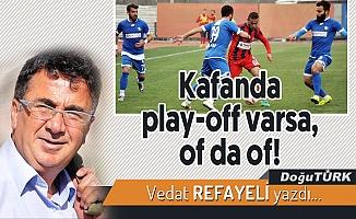Kafanda play-off varsa, of da of!