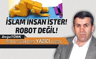 İSLAM İNSAN İSTER! ROBOT DEĞİL!
