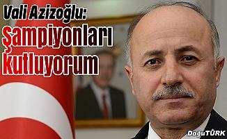 Vali Azizoğlu, şampiyonları kutladı