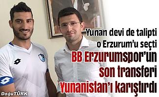 Erzurum'un transferi Yunanistan'ı karıştırdı!