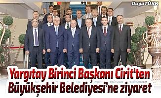 Yargıtay Birinci Başkanı Cirit'ten Büyükşehir Belediyesi'ne ziyaret