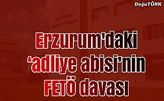 """Erzurum'daki """"adliye abisi""""nin FETÖ davası"""