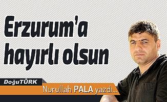 Erzurum'a hayırlı olsun