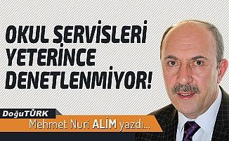 OKUL SERVİSLERİ YETERİNCE DENETLENMİYOR!