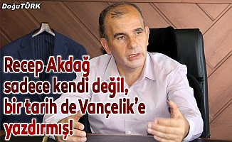 Recep Akdağ sadece kendi değil, bir tarih de Vançelik'e yazdırmış!