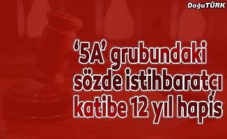 '5A' grubundaki sözde istihbaratçı katibe 12 yıl hapis