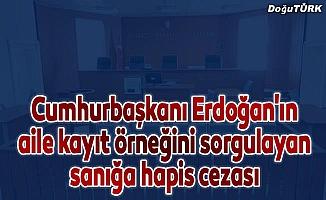 Cumhurbaşkanı Erdoğan'ın aile kayıt örneğini sorgulayan sanığa hapis cezası