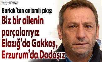Barlak: Elazığ'da Gakkoş, Erzurum'da Dadaşız